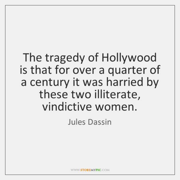The tragedy of Hollywood is that for over a quarter of a ...