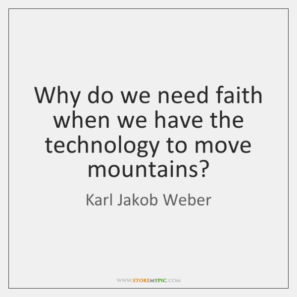 Why do we need faith when we have the technology to move ...