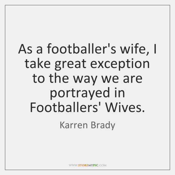 As a footballer's wife, I take great exception to the way we ...