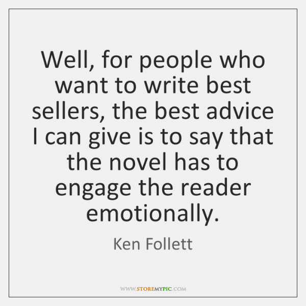 Well, for people who want to write best sellers, the best advice ...