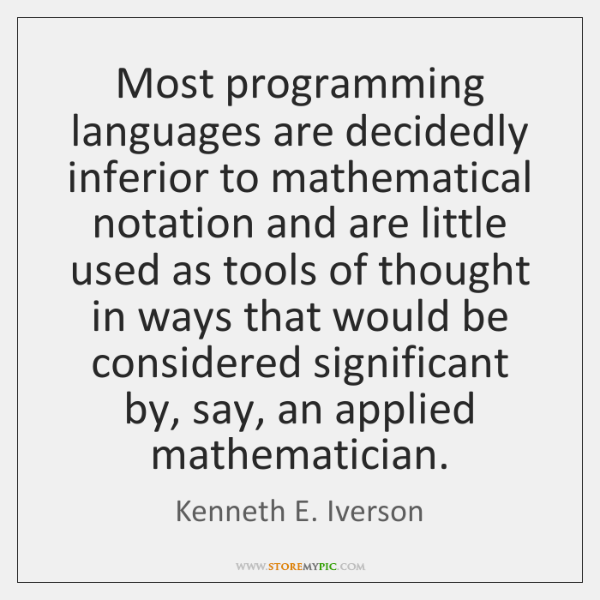 Most programming languages are decidedly inferior to mathematical notation and are little ...