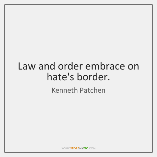 Law and order embrace on hate's border.