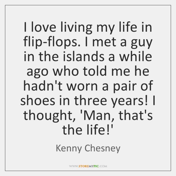 I Love Living My Life In Flip Flops I Met A Guy In Storemypic