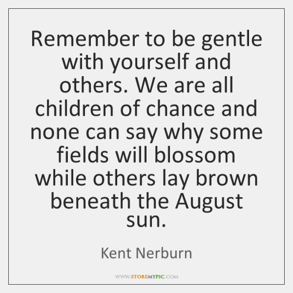 Remember To Be Gentle With Yourself And Others We Are All Children