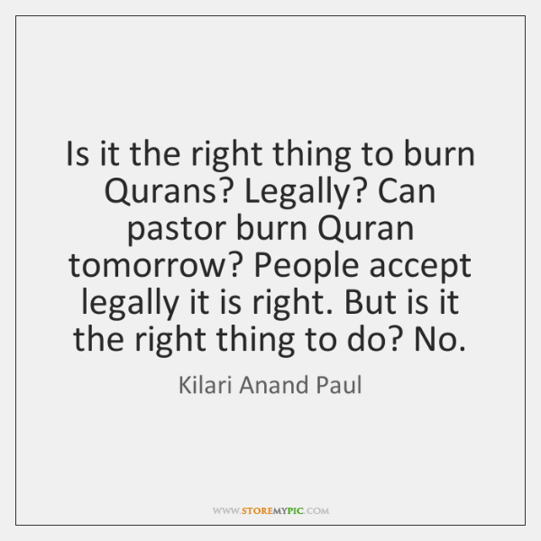 Is it the right thing to burn Qurans? Legally? Can pastor burn ...