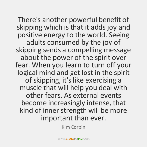 There's another powerful benefit of skipping which is that it adds joy ...