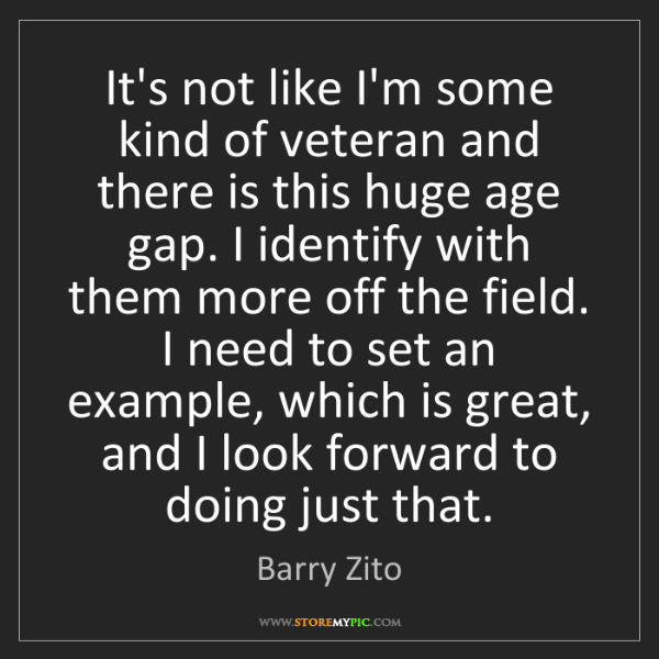 Barry Zito: It's not like I'm some kind of veteran and there is this...