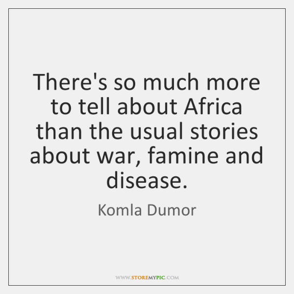 There's so much more to tell about Africa than the usual stories ...