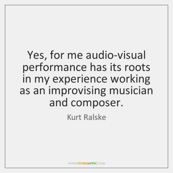 Yes, for me audio-visual performance has its roots in my experience working ...