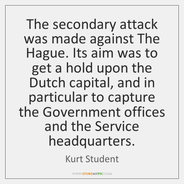 The secondary attack was made against The Hague. Its aim was to ...