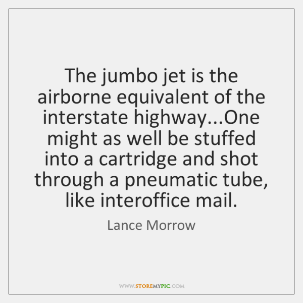 The jumbo jet is the airborne equivalent of the interstate highway...One ...