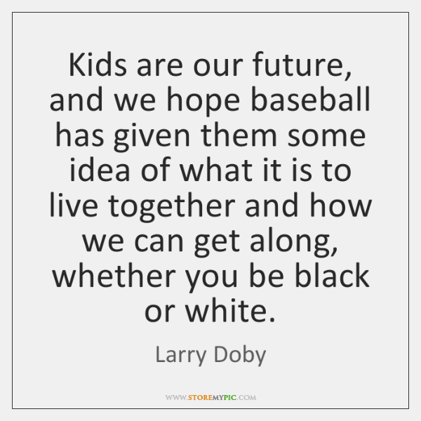 Kids are our future, and we hope baseball has given them some ...