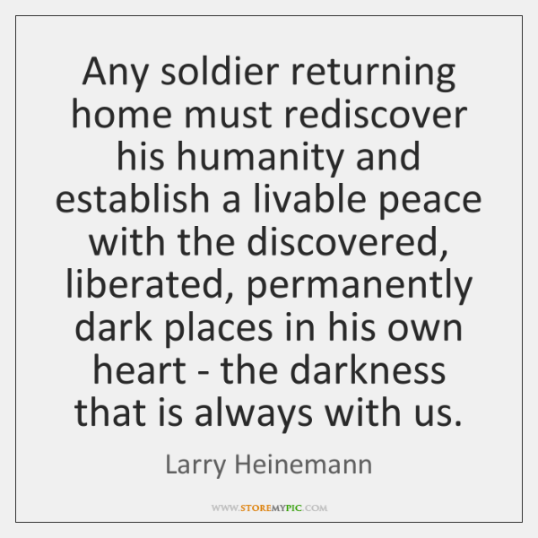 Any soldier returning home must rediscover his humanity and establish a livable ...