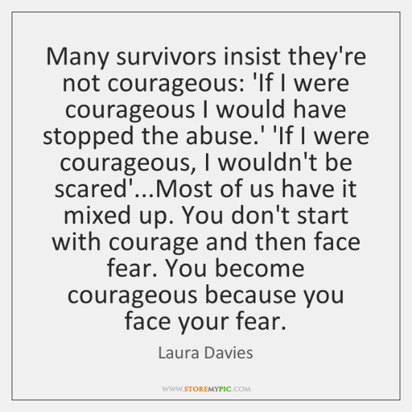 Many survivors insist they're not courageous: 'If I were courageous I would ...