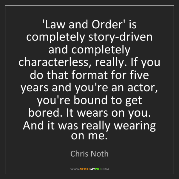 Chris Noth: 'Law and Order' is completely story-driven and completely...