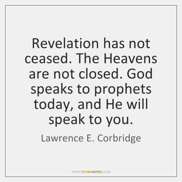 Revelation has not ceased. The Heavens are not closed. God speaks to ...