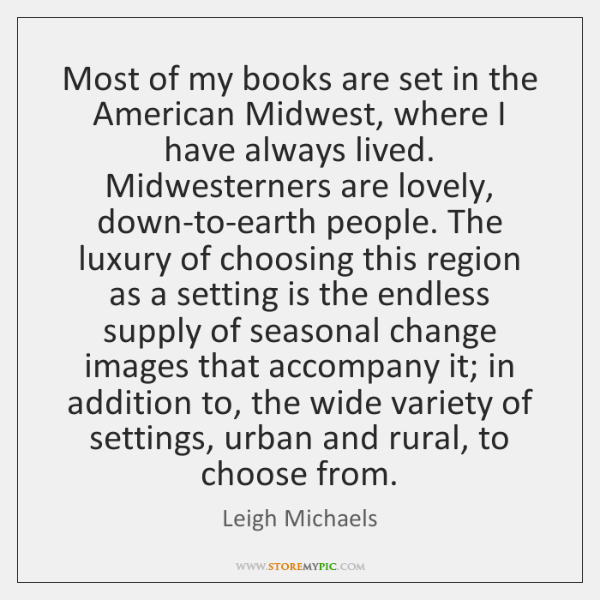 Most of my books are set in the American Midwest, where I ...