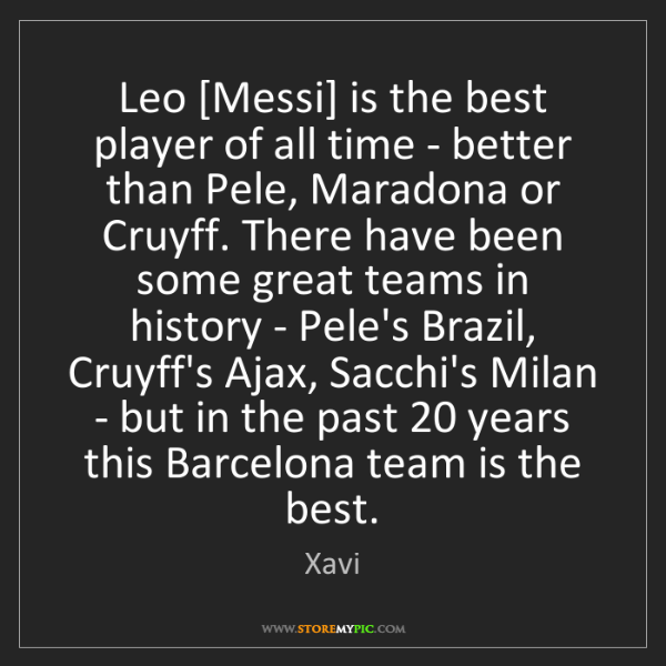 Xavi: Leo [Messi] is the best player of all time - better than...