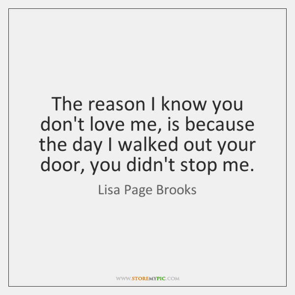 The reason I know you don't love me, is because the day ...
