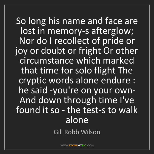 Gill Robb Wilson: So long his name and face are lost in memory-s afterglow;...