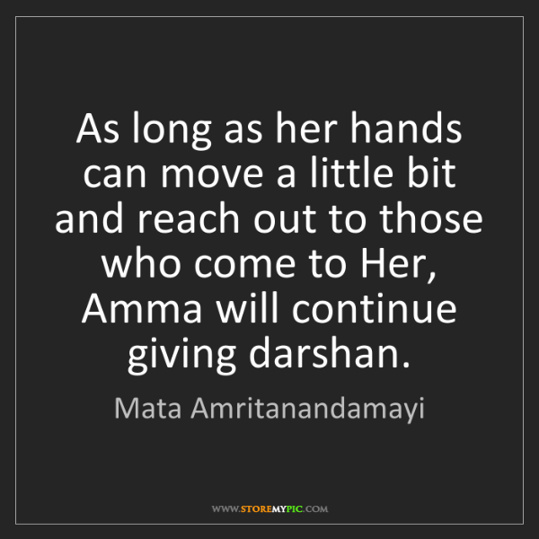 Mata Amritanandamayi: As long as her hands can move a little bit and reach...