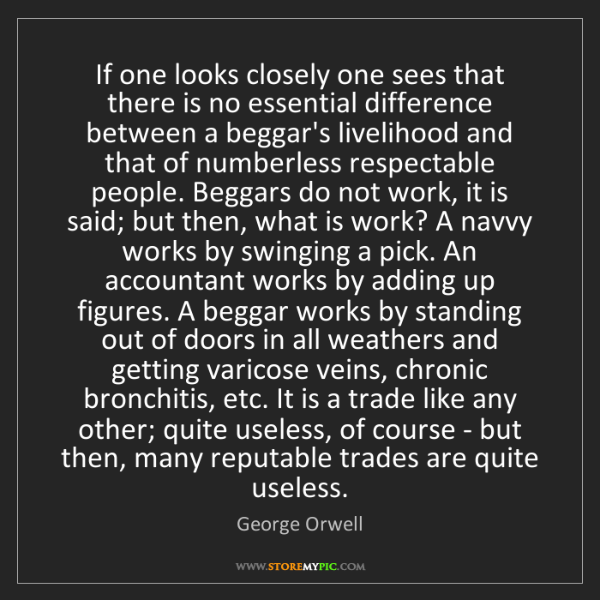 George Orwell: If one looks closely one sees that there is no essential...