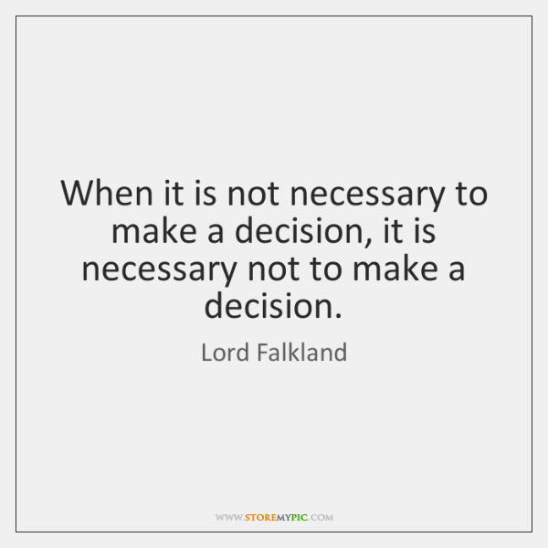 When it is not necessary to make a decision, it is necessary ...