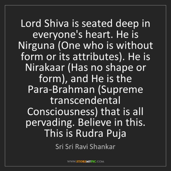 Sri Sri Ravi Shankar: Lord Shiva is seated deep in everyone's heart. He is...