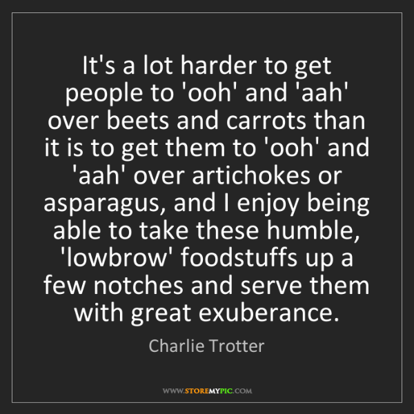Charlie Trotter: It's a lot harder to get people to 'ooh' and 'aah' over...