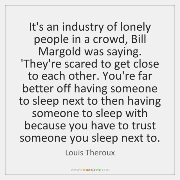 It's an industry of lonely people in a crowd, Bill Margold was ...