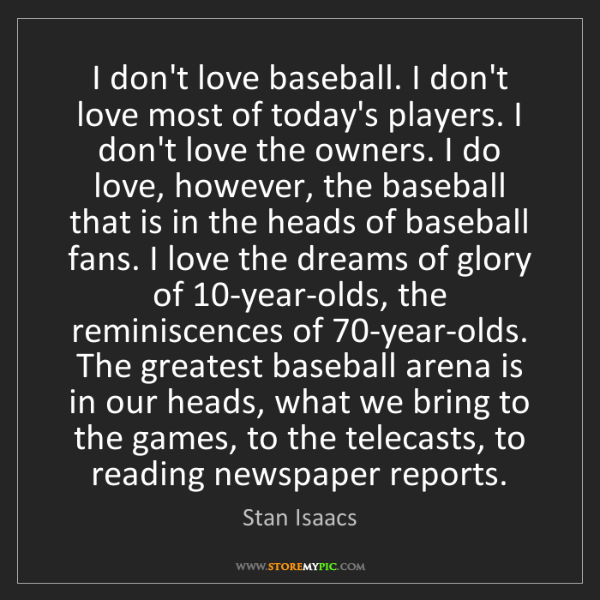 Stan Isaacs: I don't love baseball. I don't love most of today's players....
