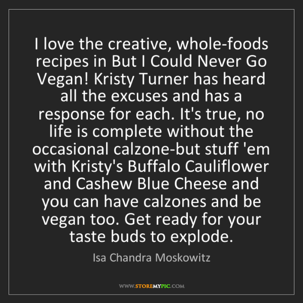 Isa Chandra Moskowitz: I love the creative, whole-foods recipes in But I Could...