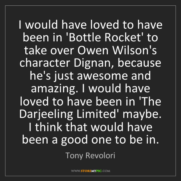 Tony Revolori: I would have loved to have been in 'Bottle Rocket' to...