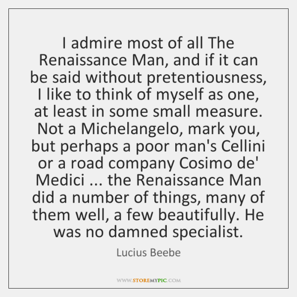 I admire most of all The Renaissance Man, and if it can ...