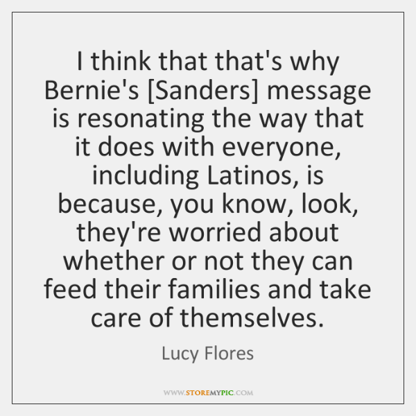 I think that that's why Bernie's [Sanders] message is resonating the way ...
