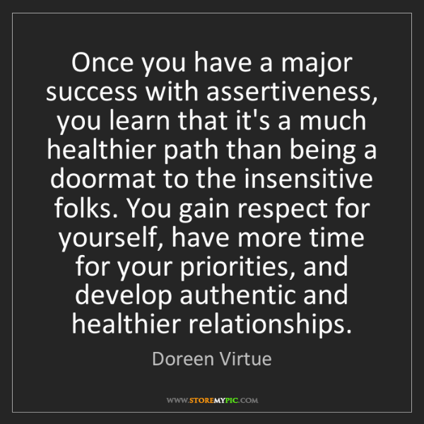 Doreen Virtue: Once you have a major success with assertiveness, you...