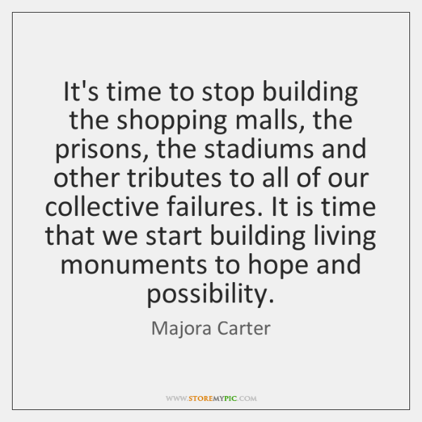 Its Time To Stop Building The Shopping Malls The Prisons The