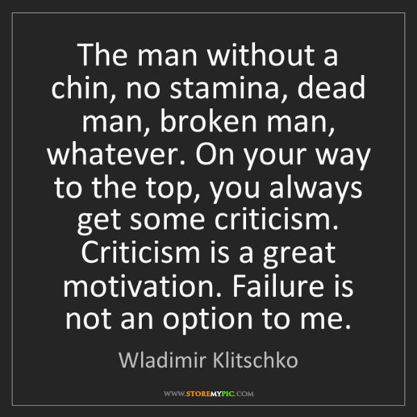 Wladimir Klitschko: The man without a chin, no stamina, dead man, broken...