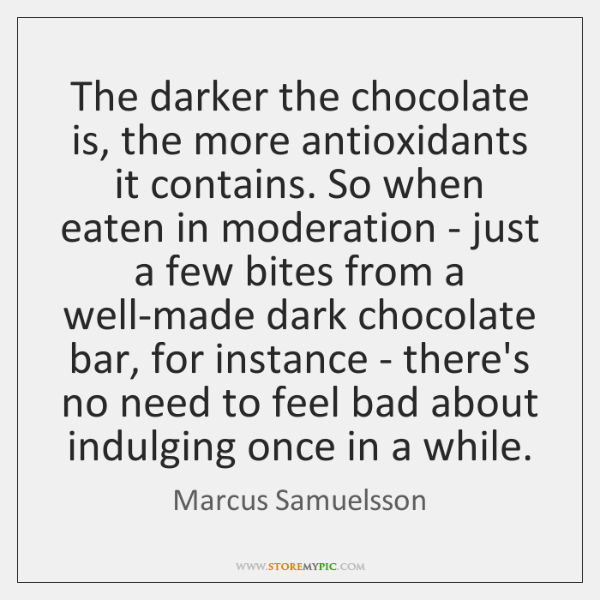The darker the chocolate is, the more antioxidants it contains. So when ...