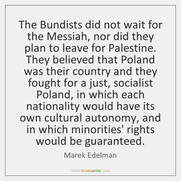 The Bundists did not wait for the Messiah, nor did they plan ...