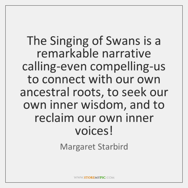 The Singing of Swans is a remarkable narrative calling-even compelling-us to connect ...