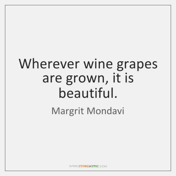 Wherever wine grapes are grown, it is beautiful.