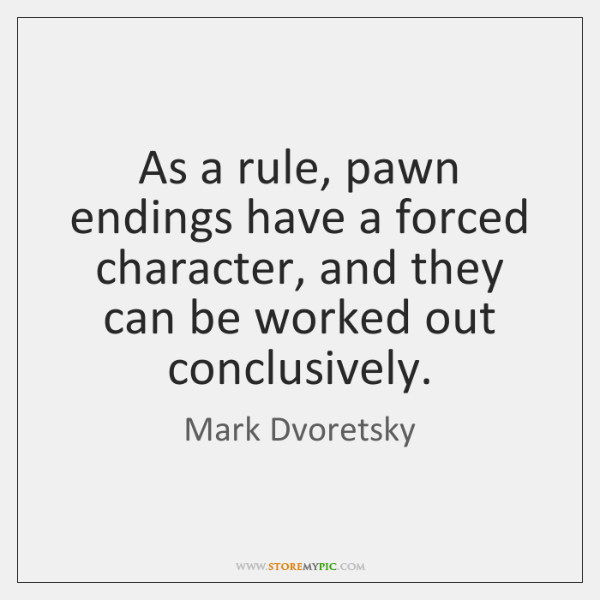 As a rule, pawn endings have a forced character, and they can ...