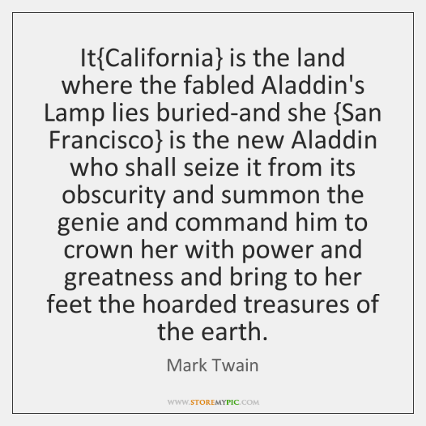 It{California} is the land where the fabled Aladdin's Lamp lies buried-and ...
