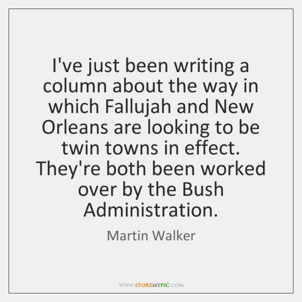 I've just been writing a column about the way in which Fallujah ...
