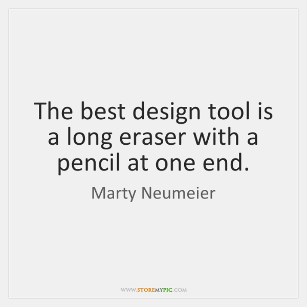 The best design tool is a long eraser with a pencil at ...