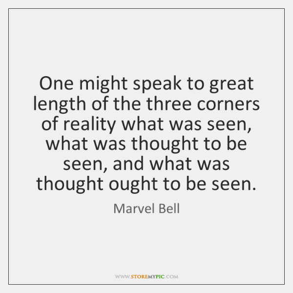 One might speak to great length of the three corners of reality ...
