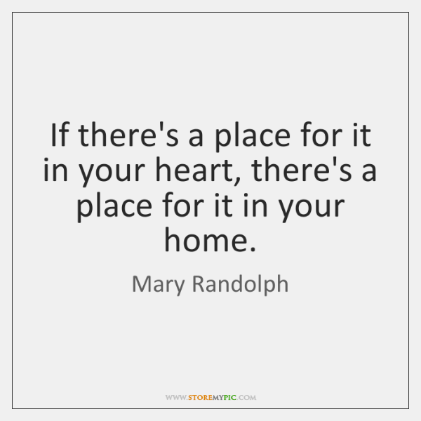 If there's a place for it in your heart, there's a place ...