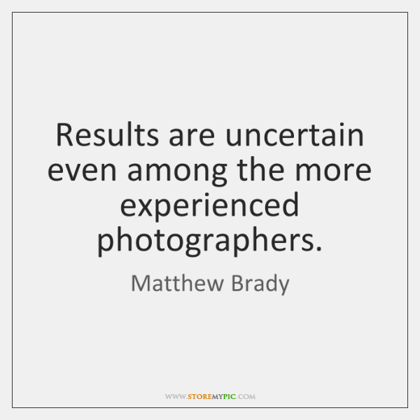 Results are uncertain even among the more experienced photographers.