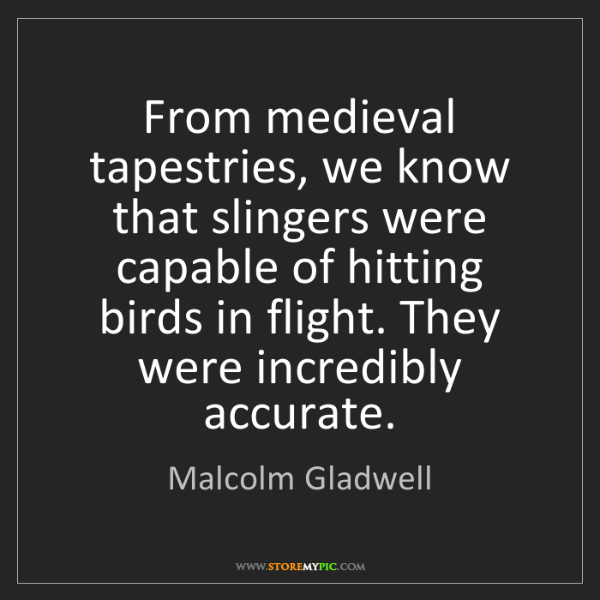 Malcolm Gladwell: From medieval tapestries, we know that slingers were...